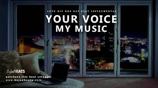 """YOUR VOICE MY MUSIC"" Hip Hop Rap Love type beat instrumental  ( prod by BuJaa BEATS )"