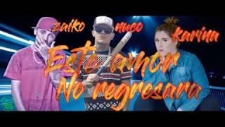 Este amor no regresara  Zaiko & Nuco ft. Karina (LETRA)