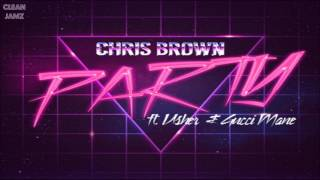 Chris Brown Featuring Usher & Gucci Mane - Party [Clean / Radio Edit]