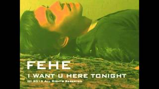 FEHE   I Want You Here Tonight
