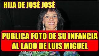 MARYSOL SOSA hija de JOSÈ JOSÈ comparte FOTO de su INFANCIA al lado DE LUIS MIGUEL