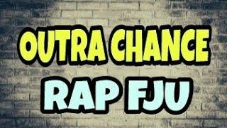 Outra Chance 'Rap' - Música FJU