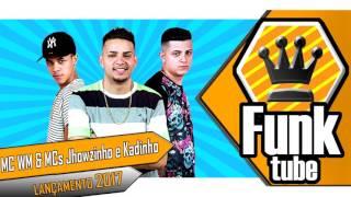 MC WM e MCs Jhowzinho e Kadinho - Desce com a Raba (DJ Will o Cria) Lançamento 2017