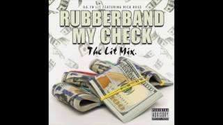 OG FN LIT - RUBBERBAND MY CHECK FT. RICK ROSS