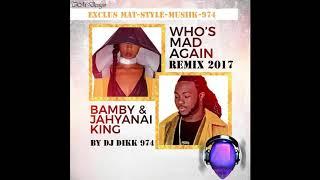 Dj Dikk 974 - JAHYANAI KING ft BAMBY - Who Mad Again Remix 2017