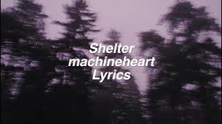 Shelter || machineheart Lyrics