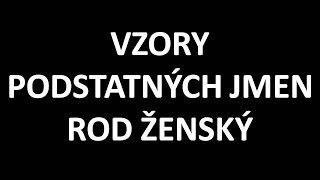 ČESKÝ JAZYK - VZORY PODSTATNÝCH JMEN - ROD ŽENSKÝ