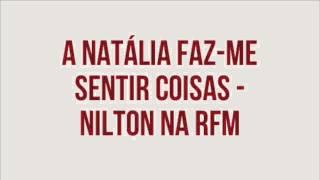RFM - Nilton - A Natália faz-me sentir coisas