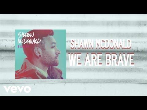 shawn-mcdonald-we-are-brave-lyric-video-shawnmcdonaldvevo