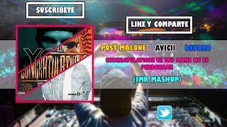 Avicii vs Post Malone vs Deorro - You Make Me vs Congratulations vs Perdóname (JMR Mashup)
