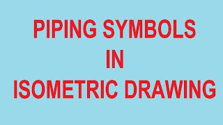 Piping symbols In isometric drawing