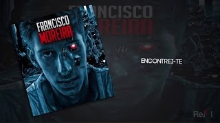 Francisco Moreira - Encontrei-te