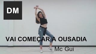 Mc Gui - Vai Começar a Ousadia /COREOGRAFIA/