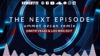 The Next Episode - Ummet Ozcan Remix (Dimitri Vegas & Like Mike Edit)