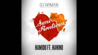 DJ Hitman - Sans Frontières (Audio Officiel) ft. Hamidu & Hanino