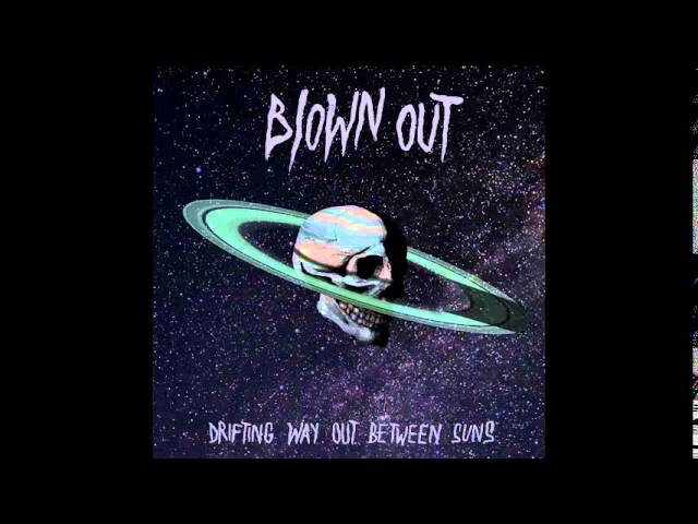 BLOWN OUT - Drifting Way Out Between Suns (fragmento)