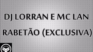 DJ LORRAN E MC LAN -  RABETÃO EXCLUSIVA
