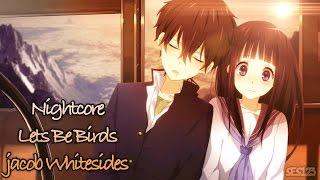 Nightcore ~ Let's Be Birds