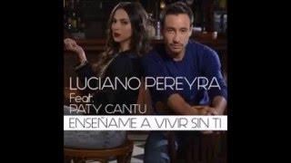 Luciano Pereyra - Enséñame A Vivir Sin Ti ft. Paty Cantú