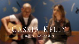 Cássia Kelly - Não Tenhas Sobre Ti / Paulo César Baruk (cover)