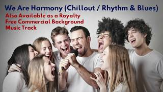 Ron Gelinas | We Are Harmony | Chillout, R&B and Hip Hop [FREE TO USE]
