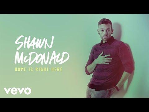 shawn-mcdonald-hope-is-right-here-audio-shawnmcdonaldvevo