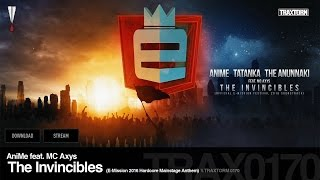 AniMe feat. MC Axys - The Invincibles (E-Mission 2016 Hardcore Mainstage Anthem) [HARDCORE]