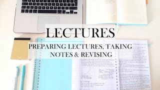 LECTURES: preparing lectures, taking notes & revising -  study tips