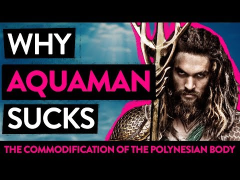 WHY AQUAMAN SUCKS (The Commodification of the Polynesian Body) - Conquest of Dread