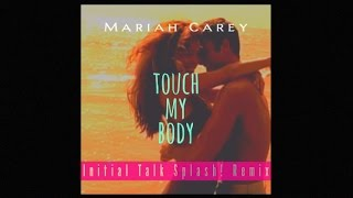 Mariah Carey - Touch My Body [Initial Talk 90s Splash! Remix] @InitialTalk