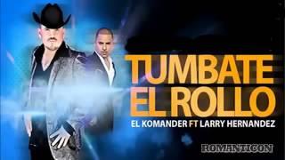 El Komander ft Larry Hernandez Tumbate El Rollo Hd