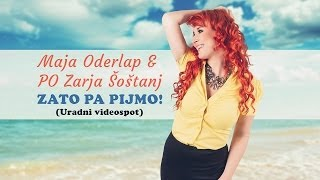 MAJA ODERLAP in PO Zarja Šoštanj - ZATO PA PIJMO (offical video)