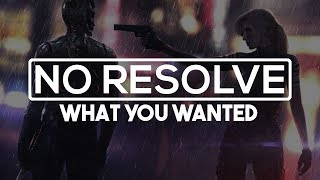 No Resolve - What You Wanted [HD | Lyrics]