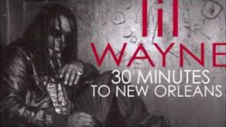 Lil Wayne - 30 Minutes To New Orleans [CDQ, Lyrics, NO DJ]