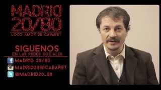 Pedro Villora apoya Madrid 20/80 -Loco amor de cabaret-
