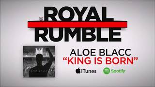 "WWE Royal Rumble 2018: ""King Is Born"" By Aloe Blacc - Official Theme Song"