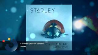Starley - Call on Me (Acoustic Version) [FULL SONG]