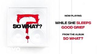While She Sleeps - GOOD GRIEF (Audio)