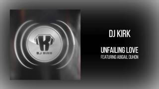 "DJ Kirk - ""Unfailing Love (feat. Abigail Duhon)"""