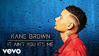 Kane Brown - It Ain't You It's Me (Audio)