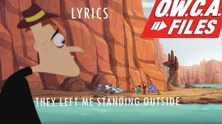 Phineas and Ferb The OWCA Files -  They Left Me Standing Outside Lyrics