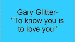 Gary Glitter- To know you is to love you