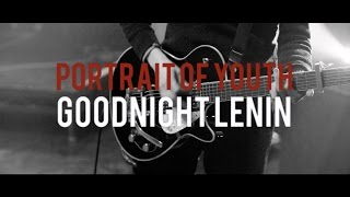 Goodnight Lenin - Portrait Of Youth (Official Video)
