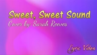 Sweet, Sweet Sound by Sarah Reeves with Lyrics