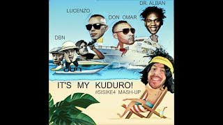 Dr. Alban vs Don Omar & Lucenzo vs DBN - Its My Kuduro (#SiSiKe4 Mash-Up)