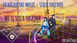 3D Nightcore Music (Wear Earphones) - Stick Together