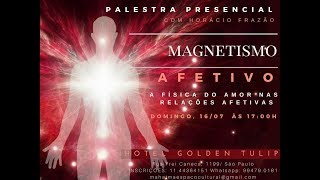 Convite: Palestra Presencial Magnetismo Afetivo 160717 em São Paulo com Prof. Horácio Frazão
