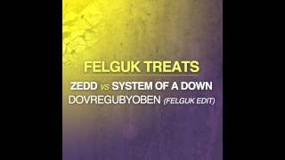 Zedd vs System Of A Down - DovreguBYOBen (Felguk Edit) (HQ)