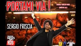 PORTAMI VIA   SERGIO FRISCIA Parodia Fabrizio Moro   Sanremo 2017