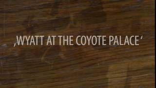 Wyatt at the Coyote Palace Promo